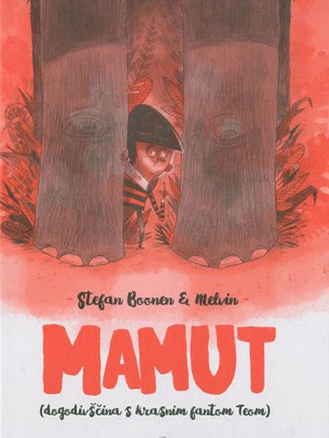 Stefan Boonen & Melvin: Mamut: dogodivščina s krasnim fantom Teom (KUD Sodobnost International, 2020)
