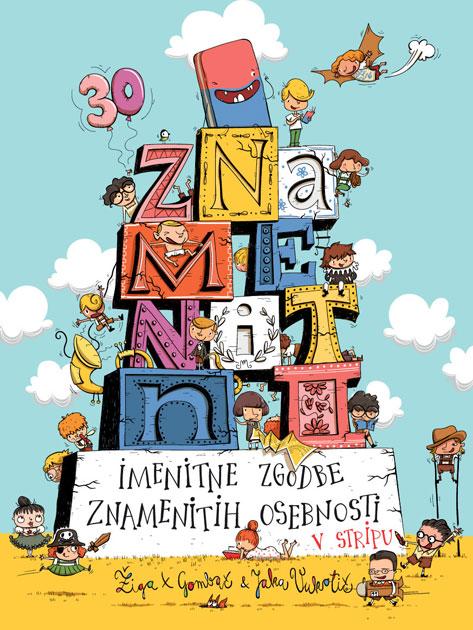 Znamenitni: imenitne zgodbe znamenitih osebnosti v stripu - Jaka Vukotič, Žiga X. Gombač (Rokus Klett, 2021)